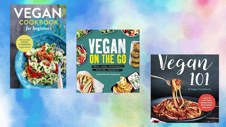7 Must-Have Vegan Cookbooks For Beginner Home Chefs