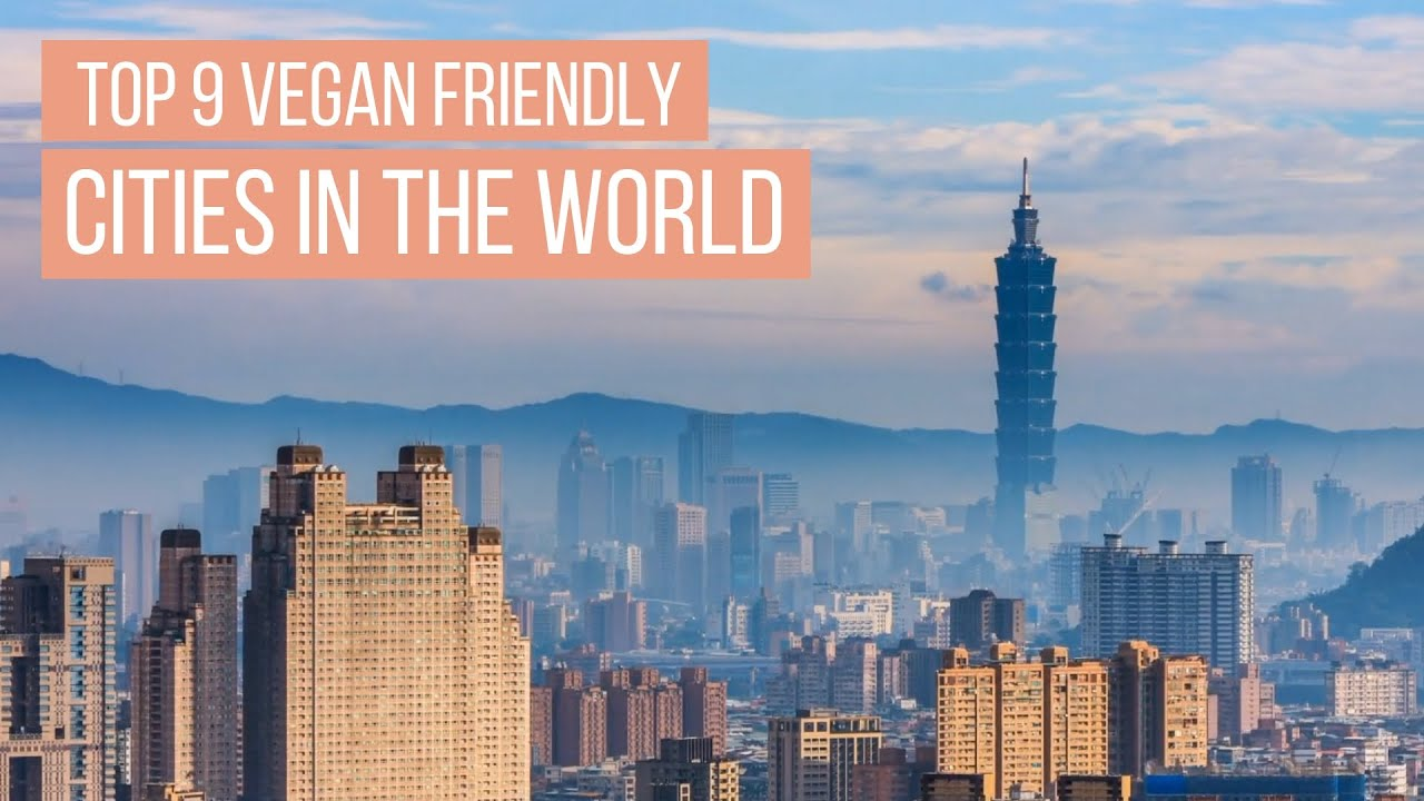 Top 9 VEGAN FRIENDLY Cities in The World